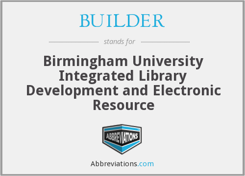 BUILDER - Birmingham University Integrated Library Development and Electronic Resource