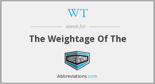 WT - The Weightage Of The