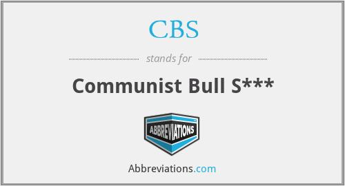CBS - Communist Bull S***