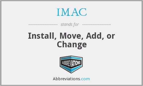 IMAC - Install, Move, Add, or Change