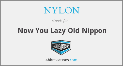 NYLON - Now You Lazy Old Nippon
