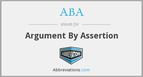 ABA - Argument By Assertion