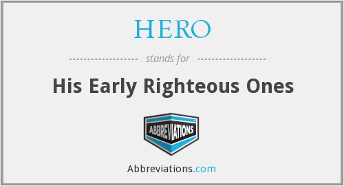 HERO - His Early Righteous Ones
