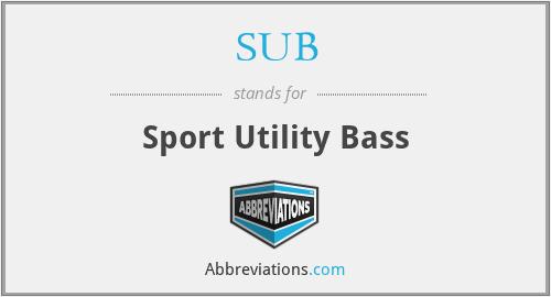 SUB - Sport Utility Bass