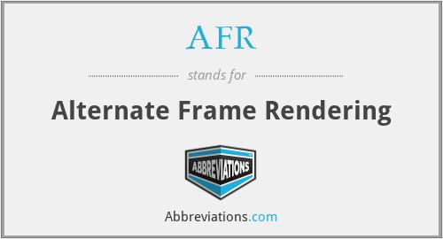 AFR - Alternate Frame Rendering