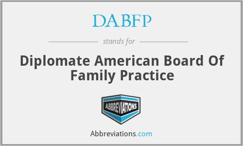 DABFP - Diplomate American Board Of Family Practice