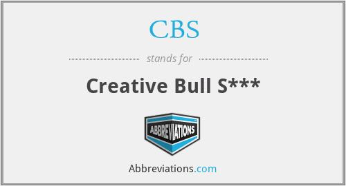 CBS - Creative Bull S***