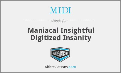 MIDI - Maniacal Insightful Digitized Insanity