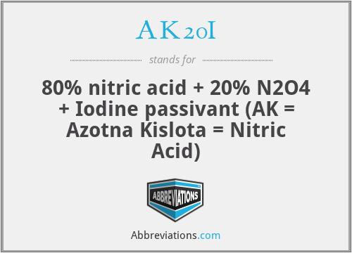 AK20I - 80% nitric acid + 20% N2O4 + Iodine passivant (AK = Azotna Kislota = Nitric Acid)