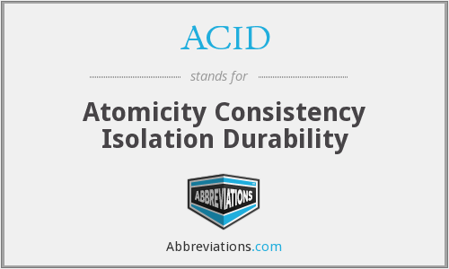 ACID - Atomicity Consistency Isolation Durability