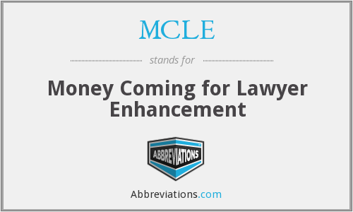 MCLE - Money Coming for Lawyer Enhancement