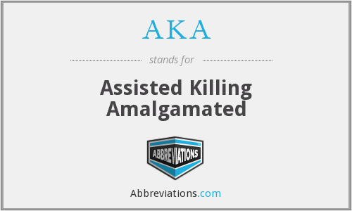 AKA - Assisted Killing Amalgamated