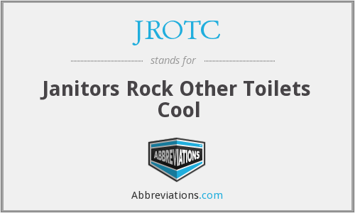 JROTC - Janitors Rock Other Toilets Cool