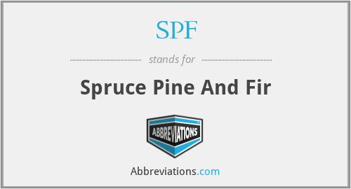 SPF - Spruce Pine And Fir