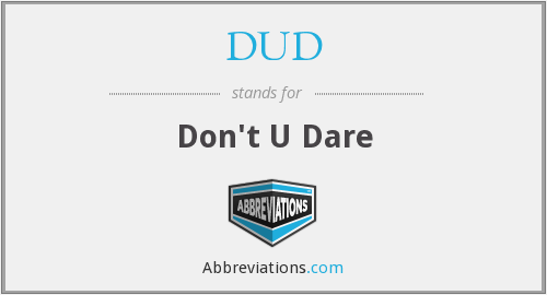 DUD - Don't U Dare