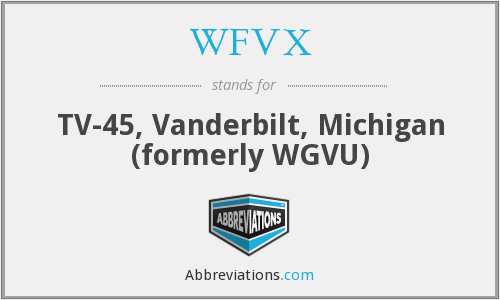 WFVX - TV-45, Vanderbilt, Michigan (formerly WGVU)