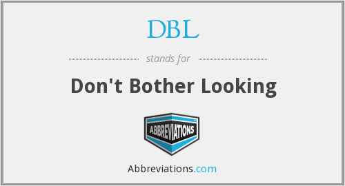 DBL - Don't Bother Looking