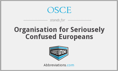 OSCE - Organisation for Seriousely Confused Europeans