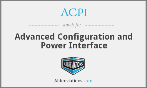ACPI - Advanced Configuration and Power Interface