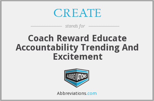 CREATE - Coach Reward Educate Accountability Trending And Excitement