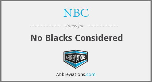 NBC - No Blacks Considered