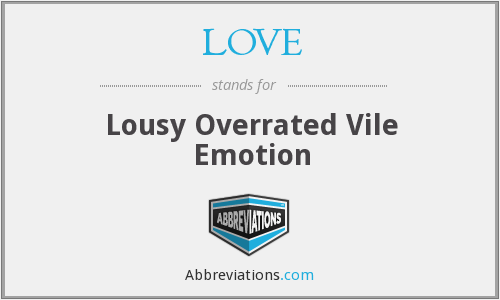 LOVE - Lousy Overrated Vile Emotion