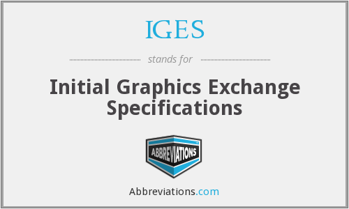 IGES - Initial Graphics Exchange Specifications