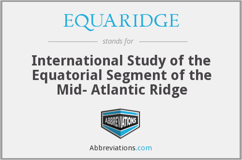 EQUARIDGE - International Study of the Equatorial Segment of the Mid- Atlantic Ridge