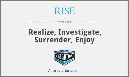 RISE - Realize, Investigate, Surrender, Enjoy