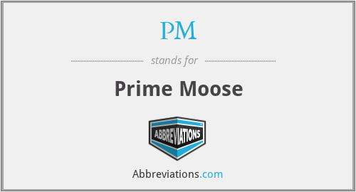 PM - Prime Moose