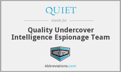 QUIET - Quality Undercover Intelligence Espionage Team