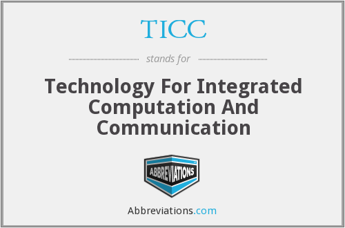 TICC - Technology For Integrated Computation And Communication