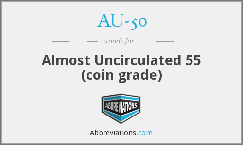 AU-50 - Almost Uncirculated 55 (coin grade)