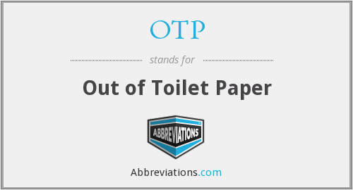 OTP - Out of Toilet Paper