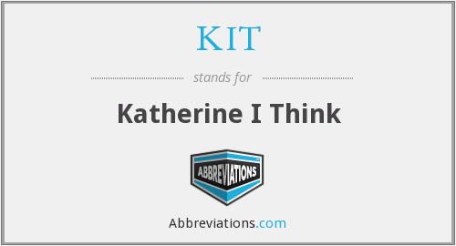 KIT - Katherine I Think