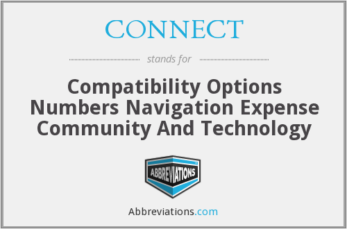 CONNECT - Compatibility Options Numbers Navigation Expense Community And Technology