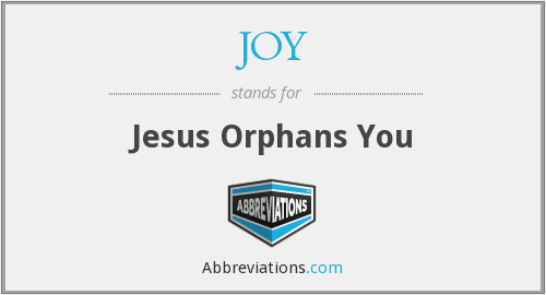 JOY - Jesus Orphans You