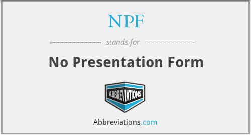 NPF - No Presentation Form