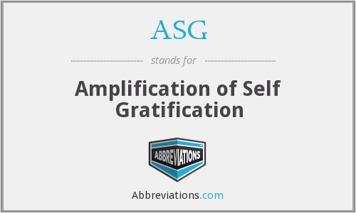 ASG - The Amplification Of Self Gratification
