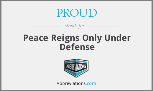 PROUD - Peace Reigns Only Under Defense