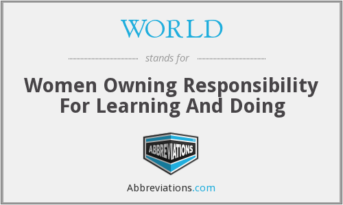 WORLD - Women Owning Responsibility For Learning And Doing