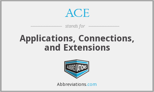 ACE - Applications, Connections, and Extensions