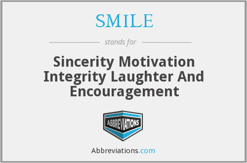 SMILE - Sincerity Motivation Integrity Laughter And Encouragement