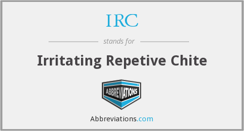 IRC - Irritating Repetive Chite