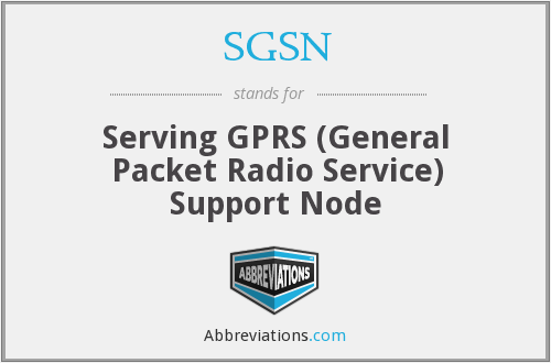 SGSN - Serving GPRS (General Packet Radio Service) Support Node