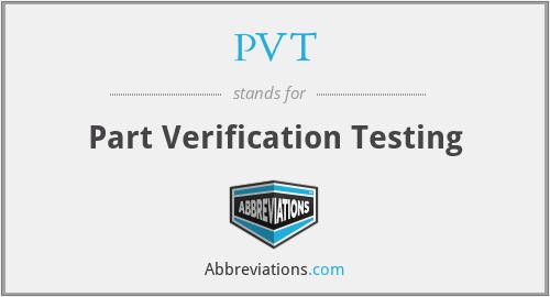 PVT - Part Verification Testing