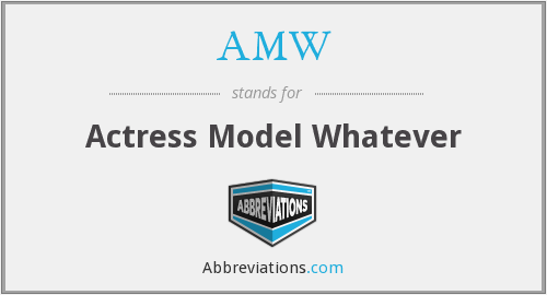 AMW - Actress Model Whatever