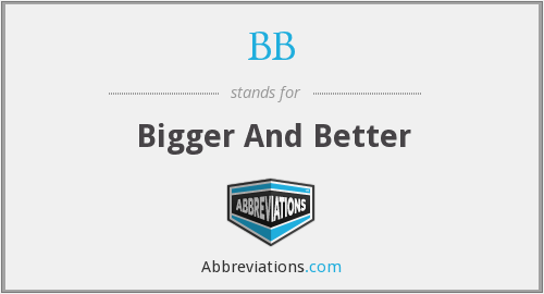 BB - Bigger And Better
