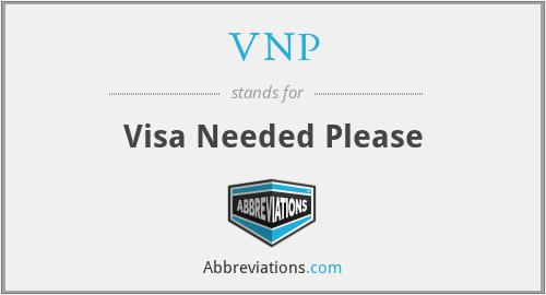VNP - Visa Needed Please