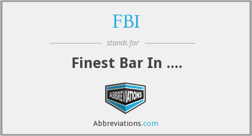FBI - Finest Bar In ....